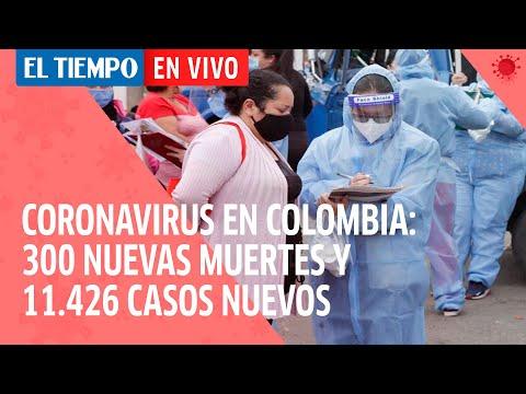 Coronavirus en Colombia: Se reportan 11.426 casos nuevos y 300 muertes por covid-19